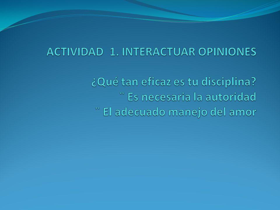 ACTIVIDAD 1. INTERACTUAR OPINIONES ¿Qué tan eficaz es tu disciplina