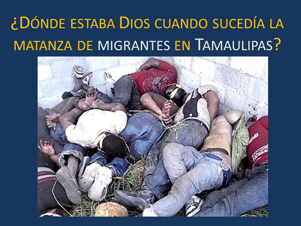 ¿Dónde estaba Dios cuando sucedía la matanza de migrantes en Tamaulipas