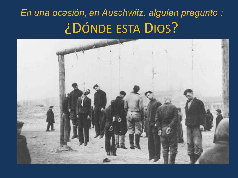 En una ocasión, en Auschwitz, alguien pregunto :