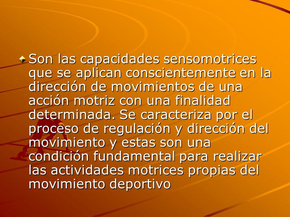 Son las capacidades sensomotrices que se aplican conscientemente en la dirección de movimientos de una acción motriz con una finalidad determinada.