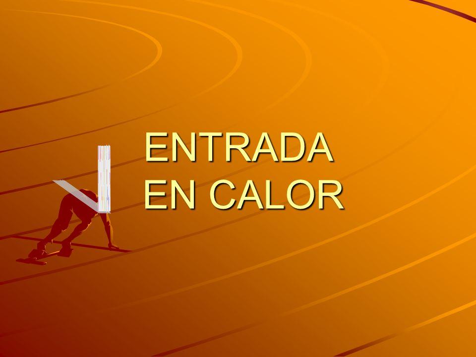 ENTRADA EN CALOR ENTRADA EN CALOR