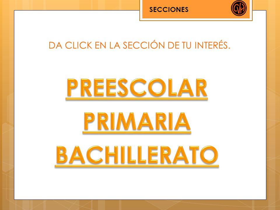 DA CLICK EN LA SECCIÓN DE TU INTERÉS.