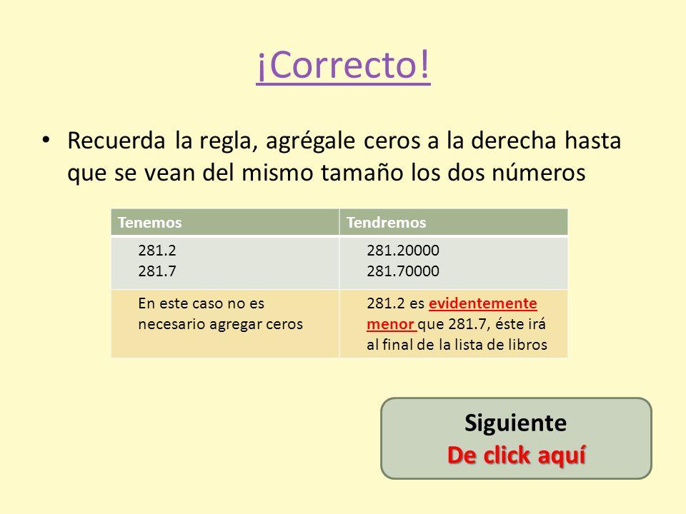¡Correcto! Recuerda la regla, agrégale ceros a la derecha hasta que se vean del mismo tamaño los dos números.
