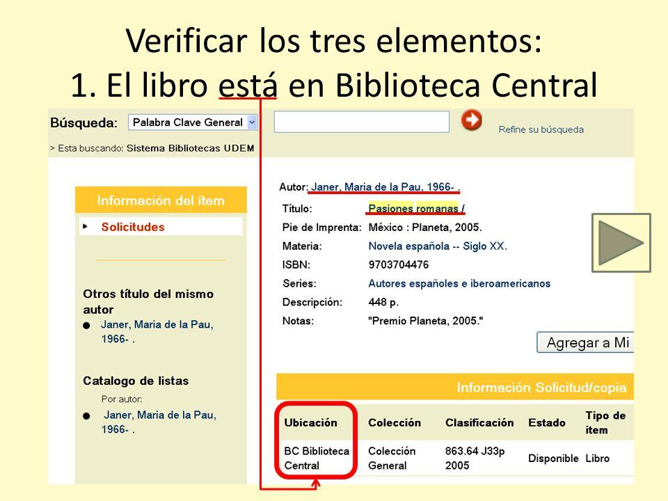 Verificar los tres elementos: 1. El libro está en Biblioteca Central