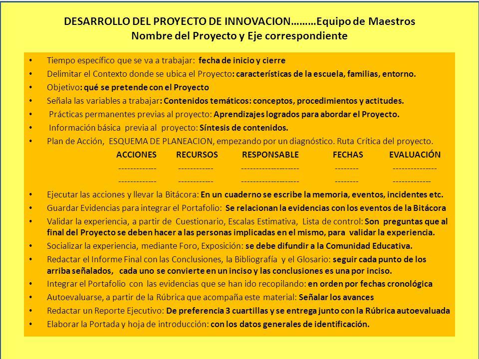 DESARROLLO DEL PROYECTO DE INNOVACION………Equipo de Maestros Nombre del Proyecto y Eje correspondiente