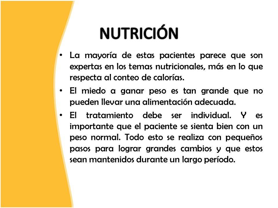 NUTRICIÓN La mayoría de estas pacientes parece que son expertas en los temas nutricionales, más en lo que respecta al conteo de calorías.