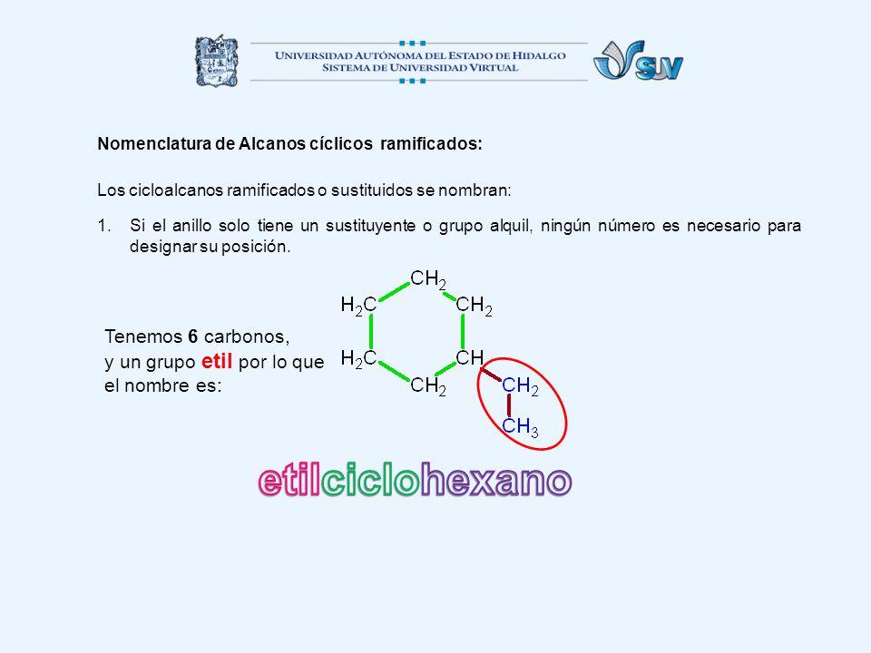 etilciclohexano Tenemos 6 carbonos, y un grupo etil por lo que