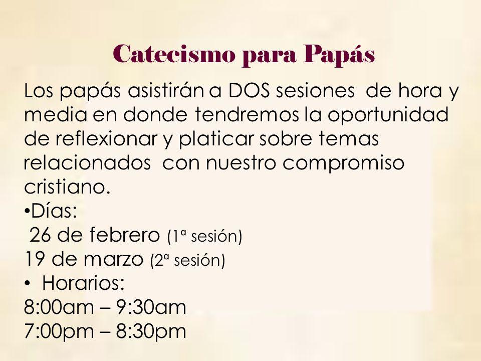 Catecismo para Papás Los papás asistirán a DOS sesiones de hora y media en donde tendremos la oportunidad de reflexionar y platicar sobre temas.