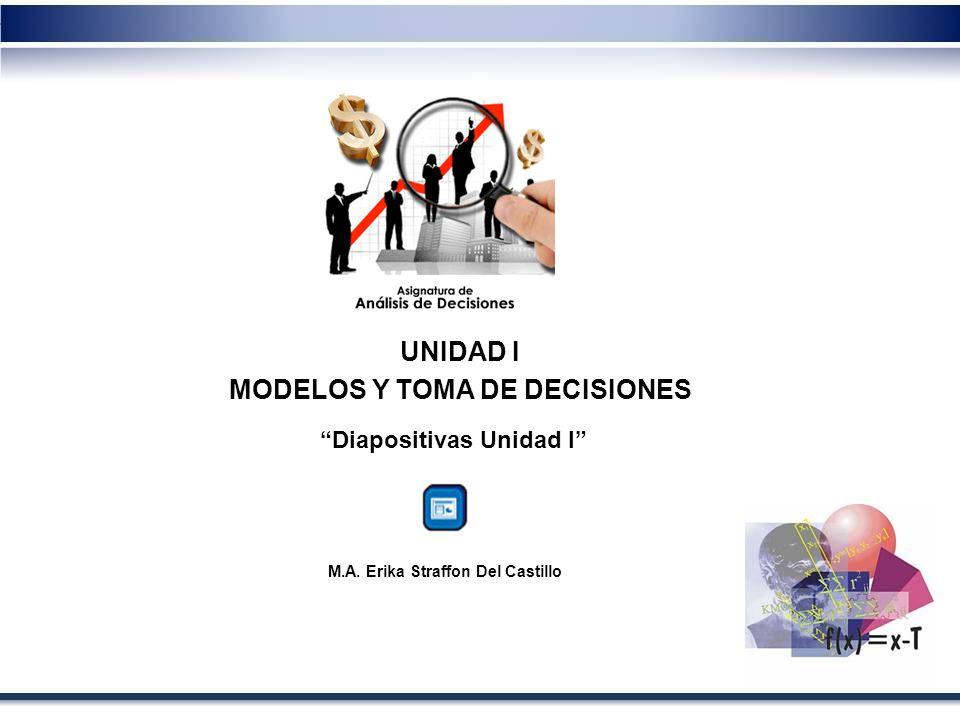 UNIDAD I MODELOS Y TOMA DE DECISIONES