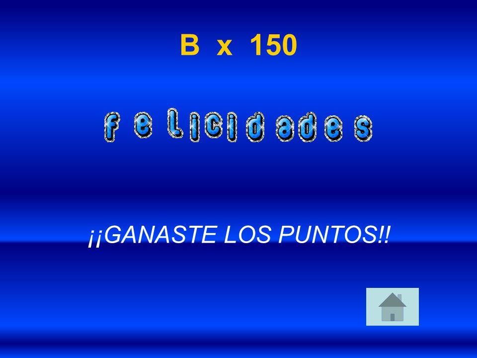 B x 150 ¡¡GANASTE LOS PUNTOS!!
