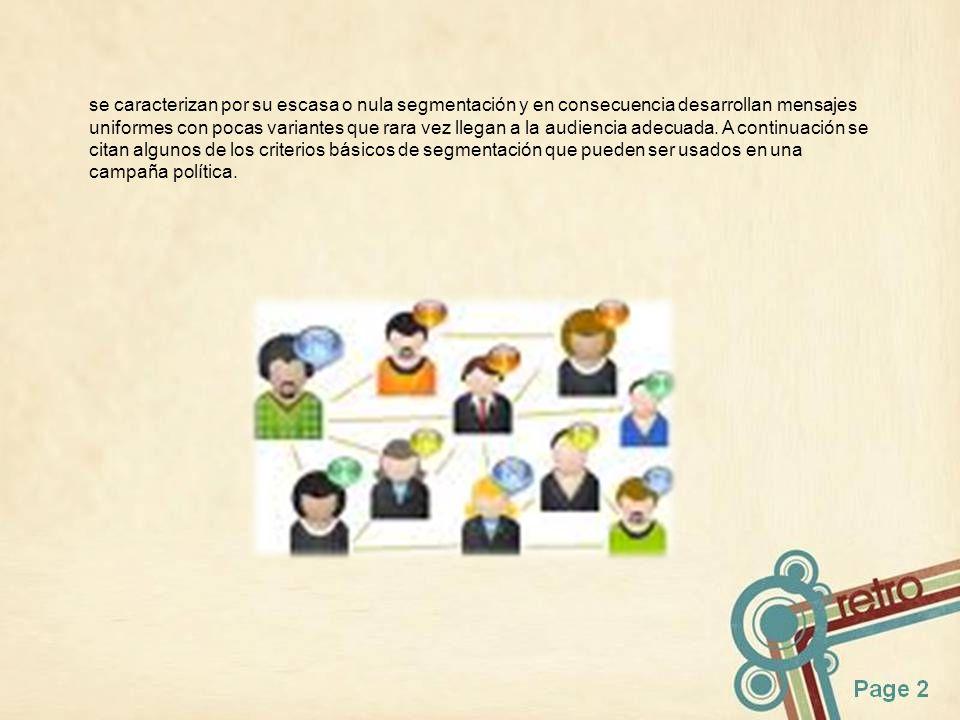 se caracterizan por su escasa o nula segmentación y en consecuencia desarrollan mensajes uniformes con pocas variantes que rara vez llegan a la audiencia adecuada.