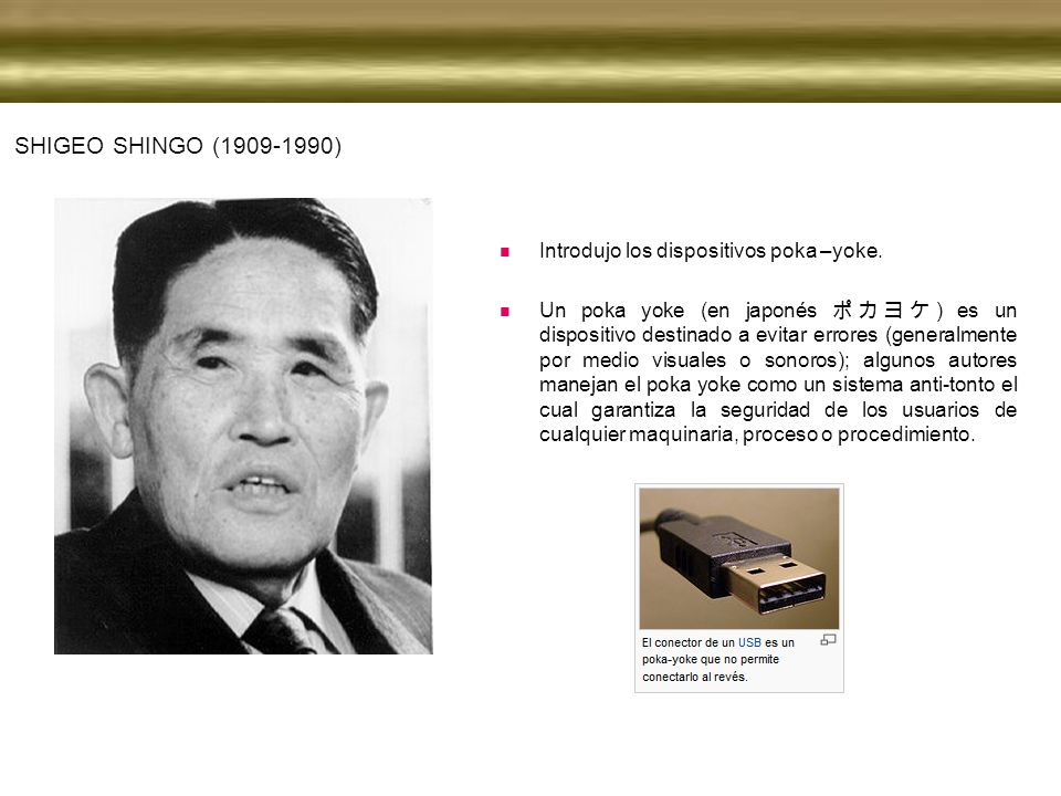 SHIGEO SHINGO (1909-1990) Introdujo los dispositivos poka –yoke.
