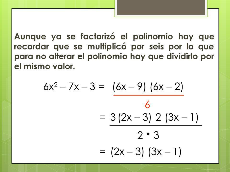 6x2 – 7x – 3 = (6x – 9) (6x – 2) 6 = 3 (2x – 3) 2 (3x – 1) 2 3