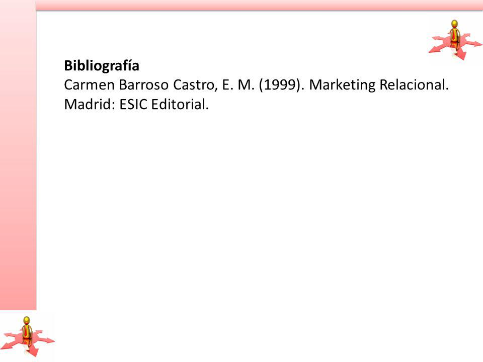Bibliografía Carmen Barroso Castro, E. M. (1999). Marketing Relacional