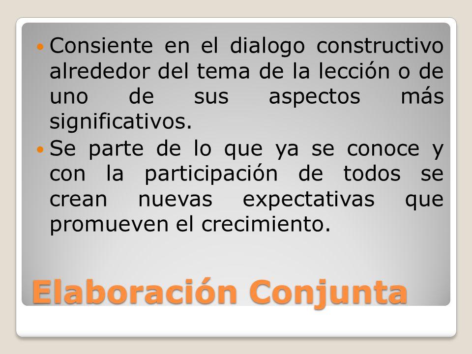 Consiente en el dialogo constructivo alrededor del tema de la lección o de uno de sus aspectos más significativos.