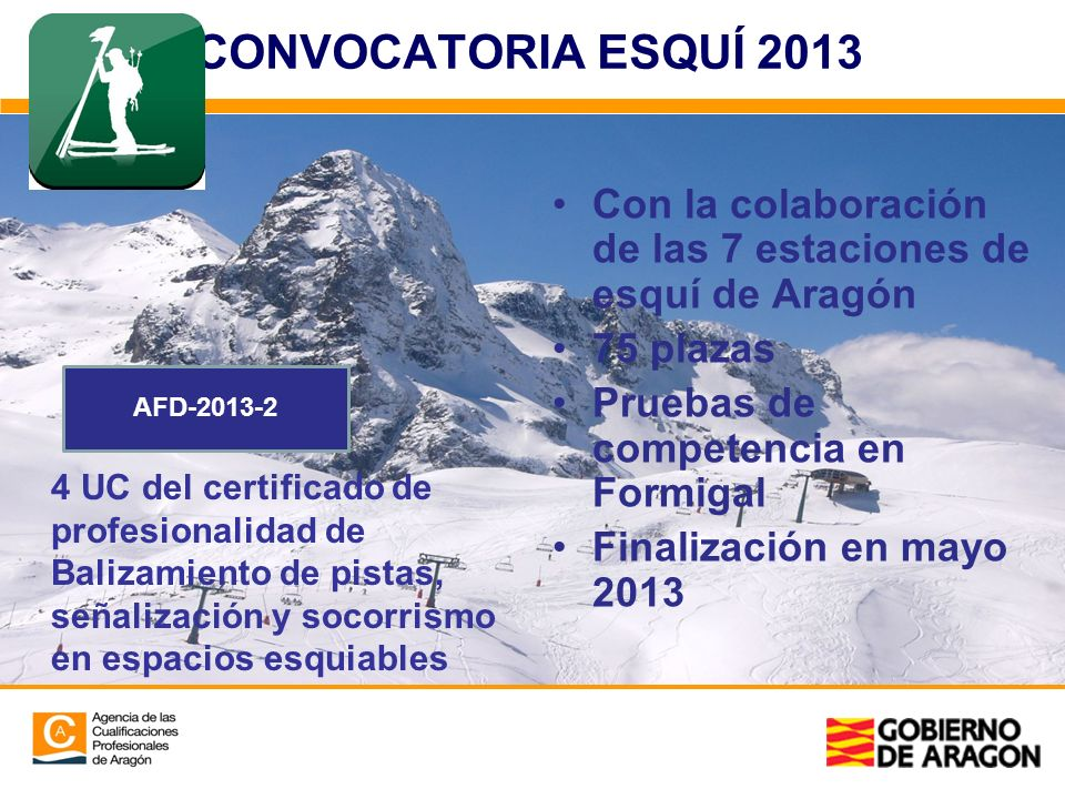 CONVOCATORIA ESQUÍ 2013Con la colaboración de las 7 estaciones de esquí de Aragón. 75 plazas. Pruebas de competencia en Formigal.