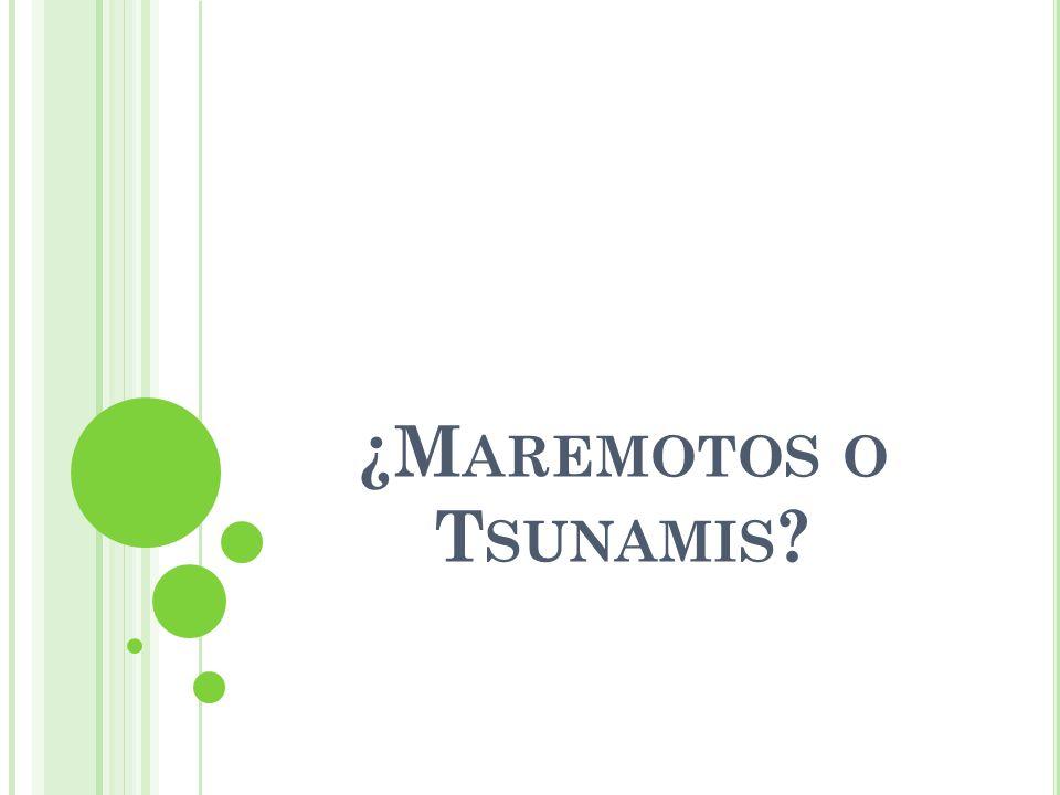 ¿Maremotos o Tsunamis