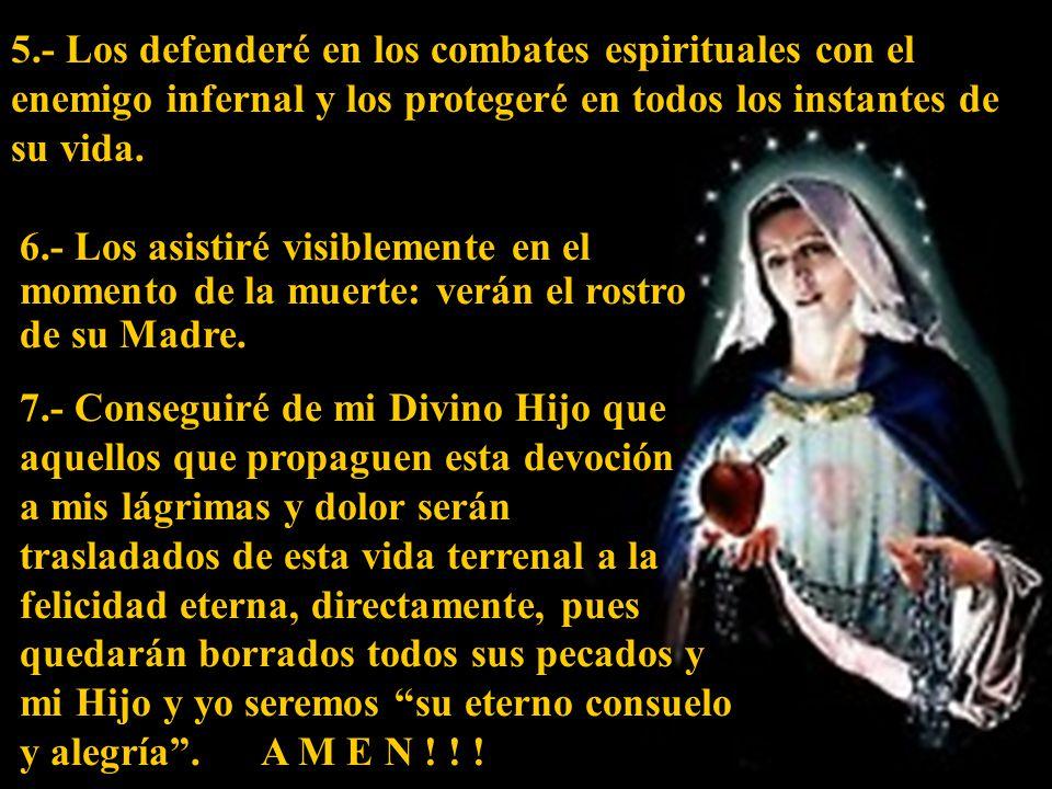 5.- Los defenderé en los combates espirituales con el enemigo infernal y los protegeré en todos los instantes de su vida.