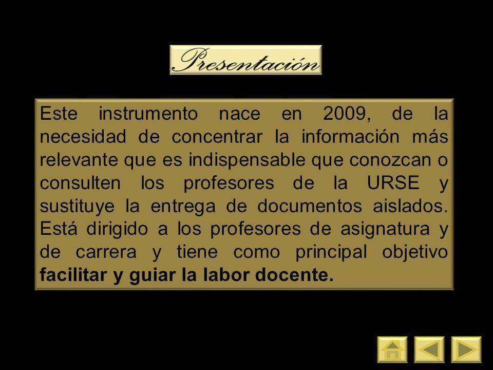Este instrumento nace en 2009, de la necesidad de concentrar la información más relevante que es indispensable que conozcan o consulten los profesores de la URSE y sustituye la entrega de documentos aislados.