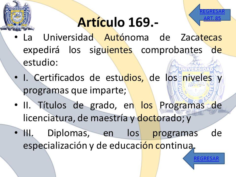 REGRESAR ART. 85 Artículo 169.- La Universidad Autónoma de Zacatecas expedirá los siguientes comprobantes de estudio: