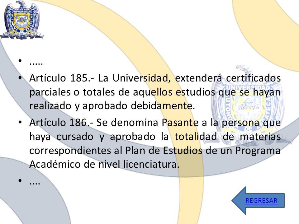 ..... Artículo 185.- La Universidad, extenderá certificados parciales o totales de aquellos estudios que se hayan realizado y aprobado debidamente.