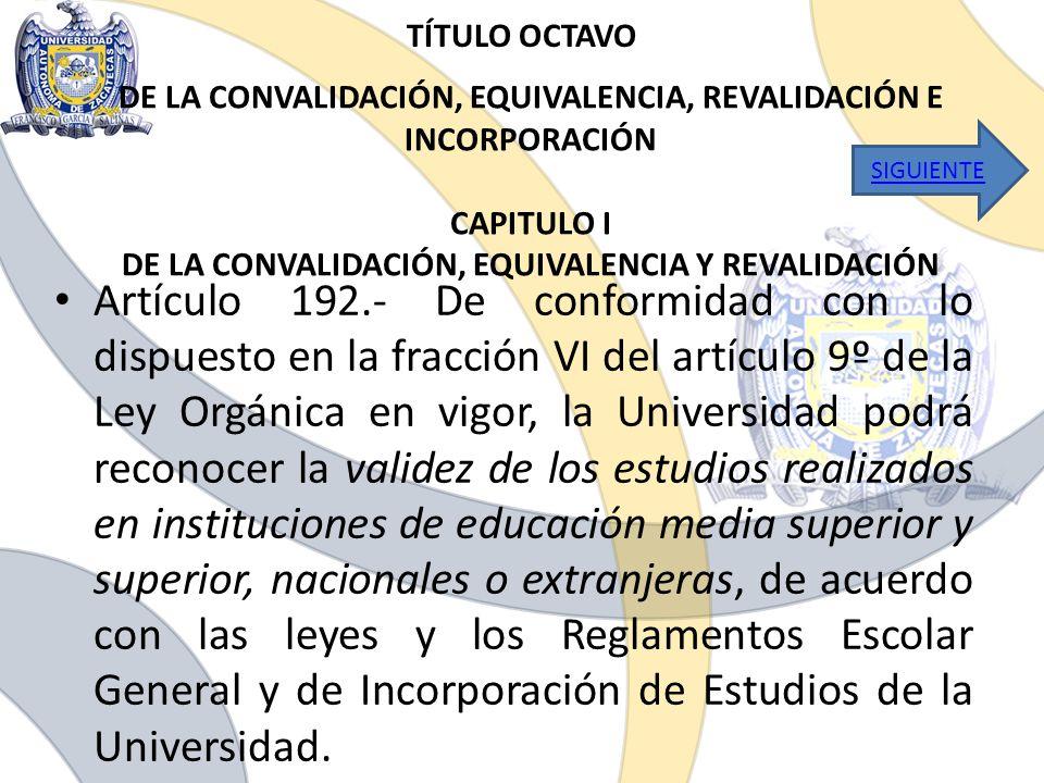 TÍTULO OCTAVO DE LA CONVALIDACIÓN, EQUIVALENCIA, REVALIDACIÓN E INCORPORACIÓN CAPITULO I DE LA CONVALIDACIÓN, EQUIVALENCIA Y REVALIDACIÓN.