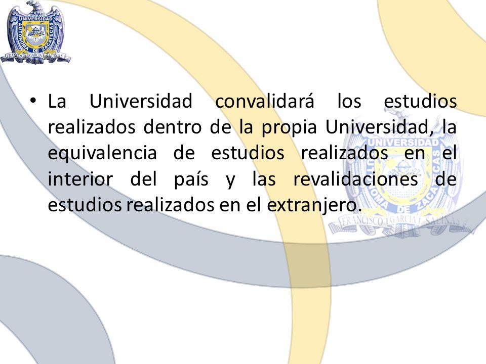 La Universidad convalidará los estudios realizados dentro de la propia Universidad, la equivalencia de estudios realizados en el interior del país y las revalidaciones de estudios realizados en el extranjero.