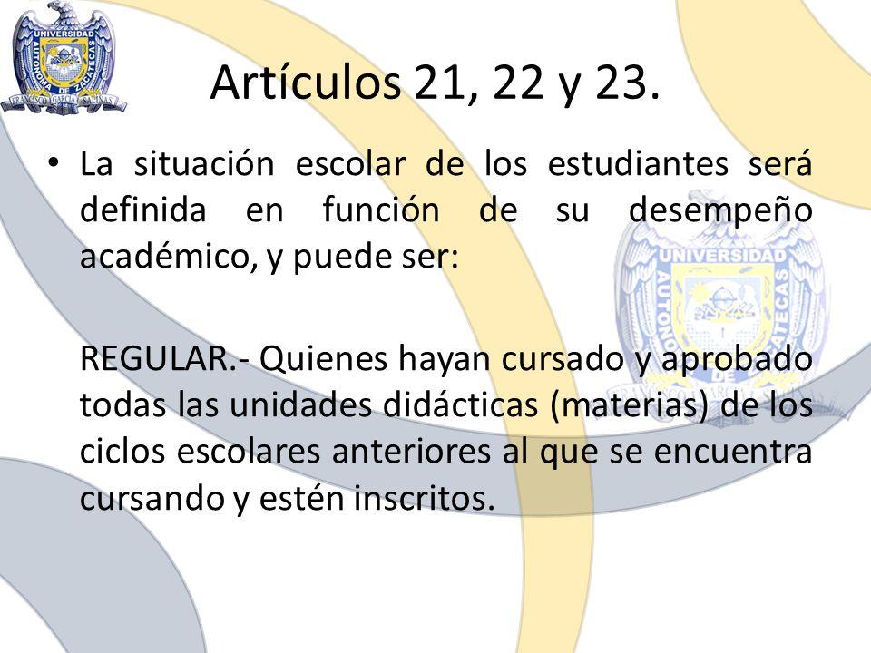 Artículos 21, 22 y 23. La situación escolar de los estudiantes será definida en función de su desempeño académico, y puede ser: