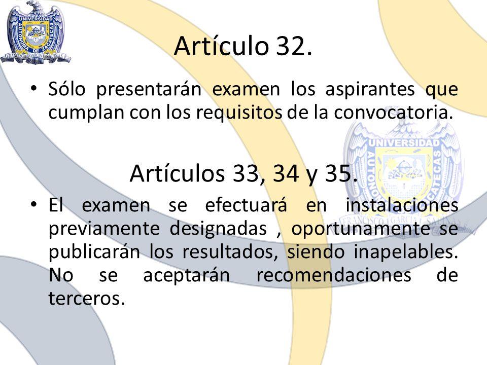 Artículo 32. Sólo presentarán examen los aspirantes que cumplan con los requisitos de la convocatoria.