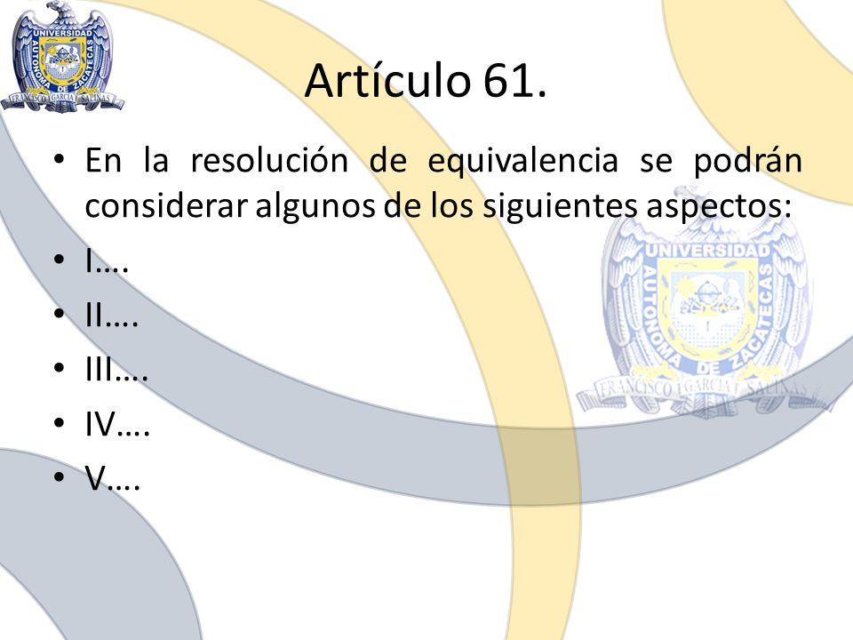 Artículo 61. En la resolución de equivalencia se podrán considerar algunos de los siguientes aspectos:
