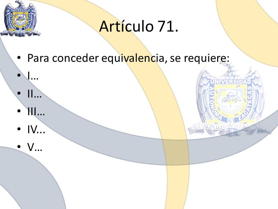 Artículo 71. Para conceder equivalencia, se requiere: I… II… III…