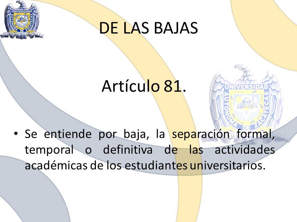 DE LAS BAJAS Artículo 81.