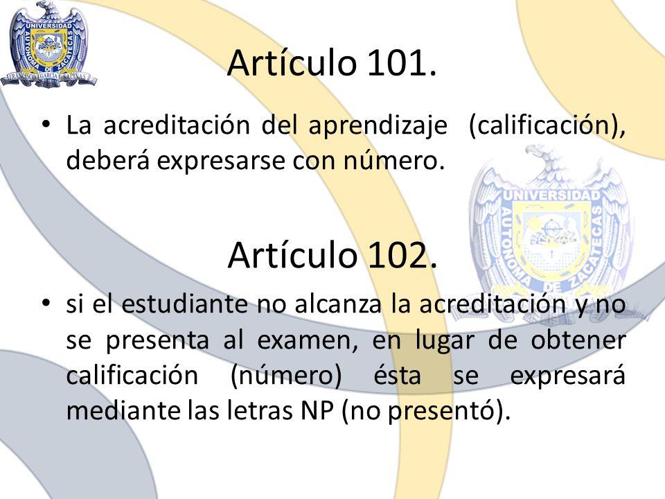 Artículo 101. La acreditación del aprendizaje (calificación), deberá expresarse con número. Artículo 102.