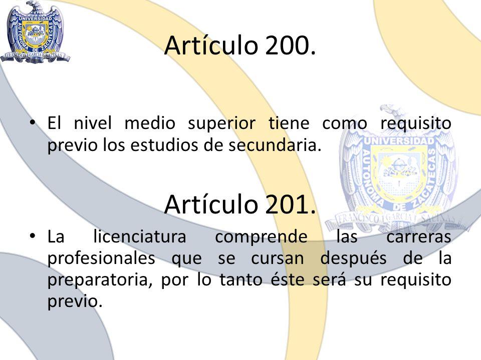 Artículo 200. El nivel medio superior tiene como requisito previo los estudios de secundaria. Artículo 201.