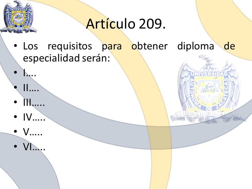 Artículo 209. Los requisitos para obtener diploma de especialidad serán: I…. II…. III….. IV….. V…..