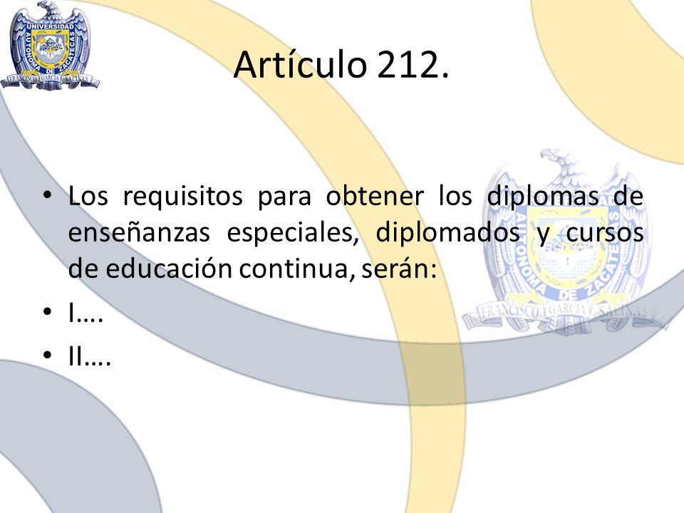Artículo 212. Los requisitos para obtener los diplomas de enseñanzas especiales, diplomados y cursos de educación continua, serán: