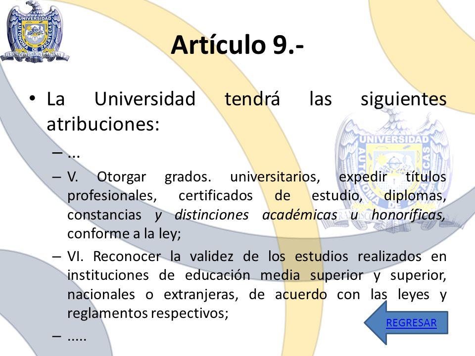 Artículo 9.- La Universidad tendrá las siguientes atribuciones: ...