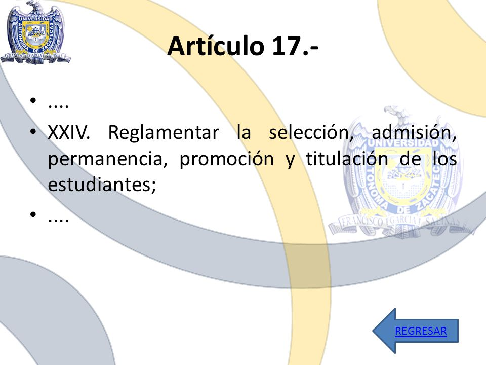 Artículo 17.- .... XXIV. Reglamentar la selección, admisión, permanencia, promoción y titulación de los estudiantes;