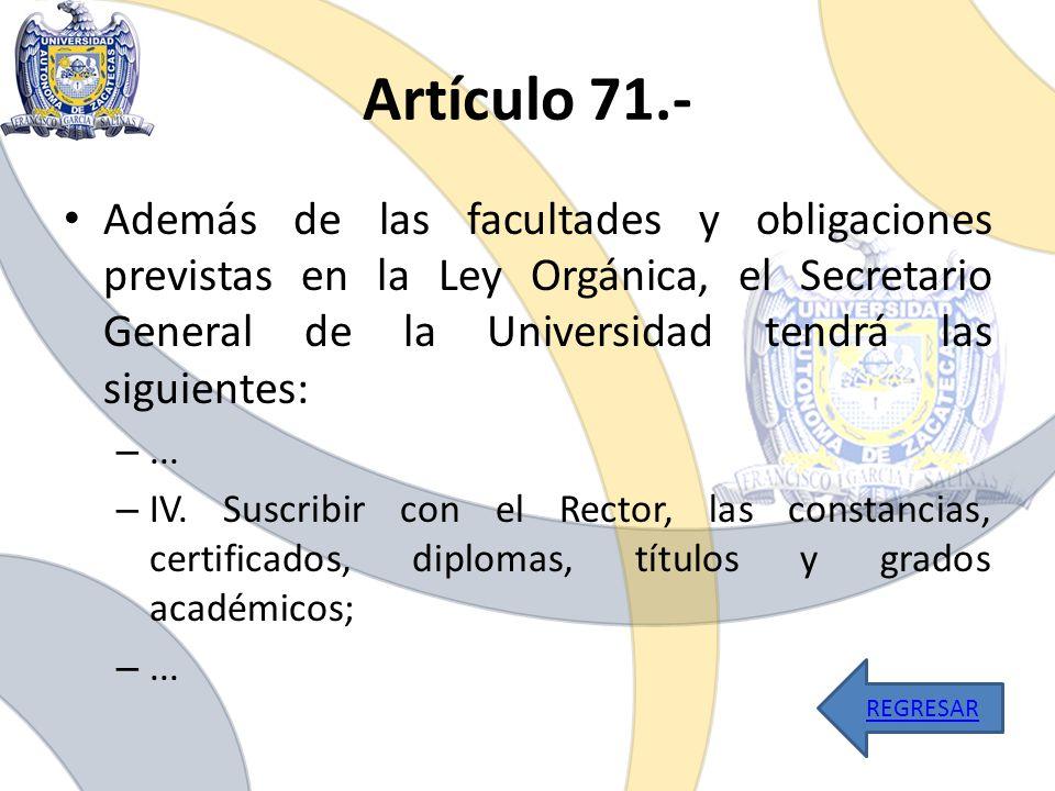 Artículo 71.- Además de las facultades y obligaciones previstas en la Ley Orgánica, el Secretario General de la Universidad tendrá las siguientes: