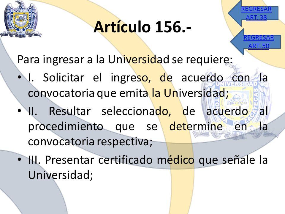 Artículo 156.- Para ingresar a la Universidad se requiere: