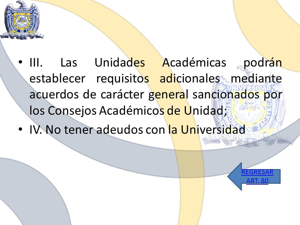 IV. No tener adeudos con la Universidad