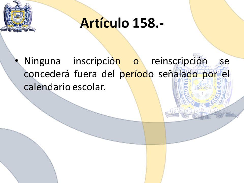 Artículo 158.- Ninguna inscripción o reinscripción se concederá fuera del período señalado por el calendario escolar.