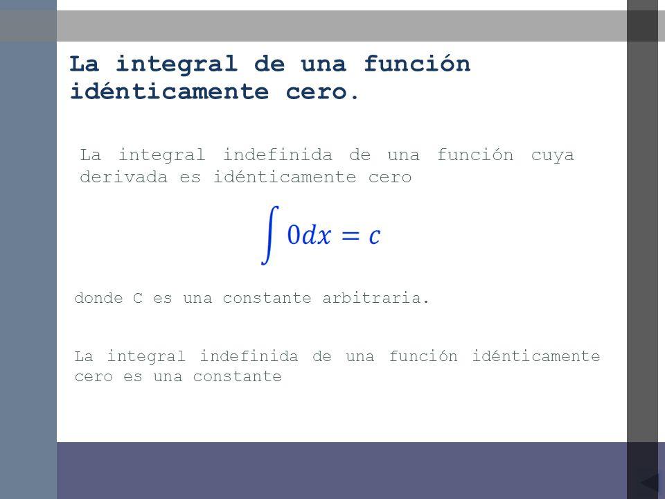 La integral de una función idénticamente cero.