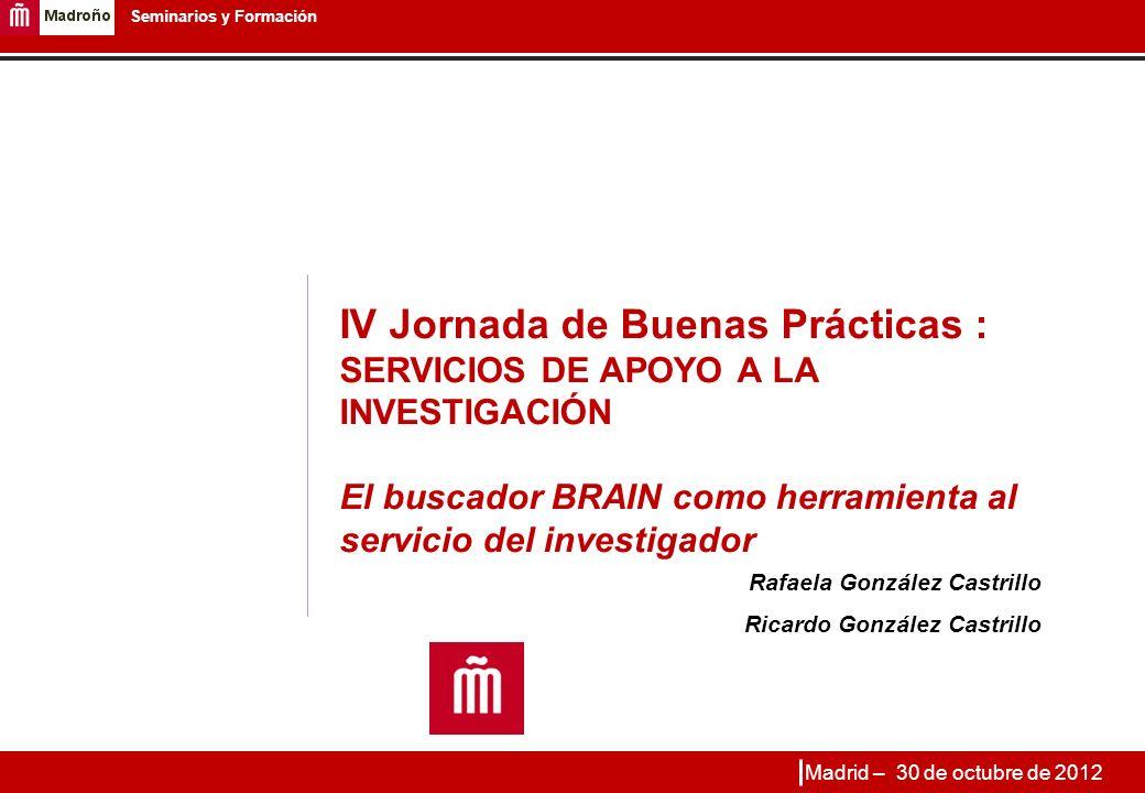 IV Jornada de Buenas Prácticas : SERVICIOS DE APOYO A LA INVESTIGACIÓN El buscador BRAIN como herramienta al servicio del investigador