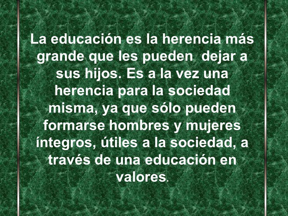 La educación es la herencia más grande que les pueden dejar a sus hijos.