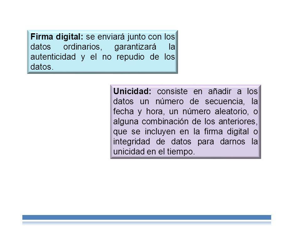 Firma digital: se enviará junto con los datos ordinarios, garantizará la autenticidad y el no repudio de los datos.