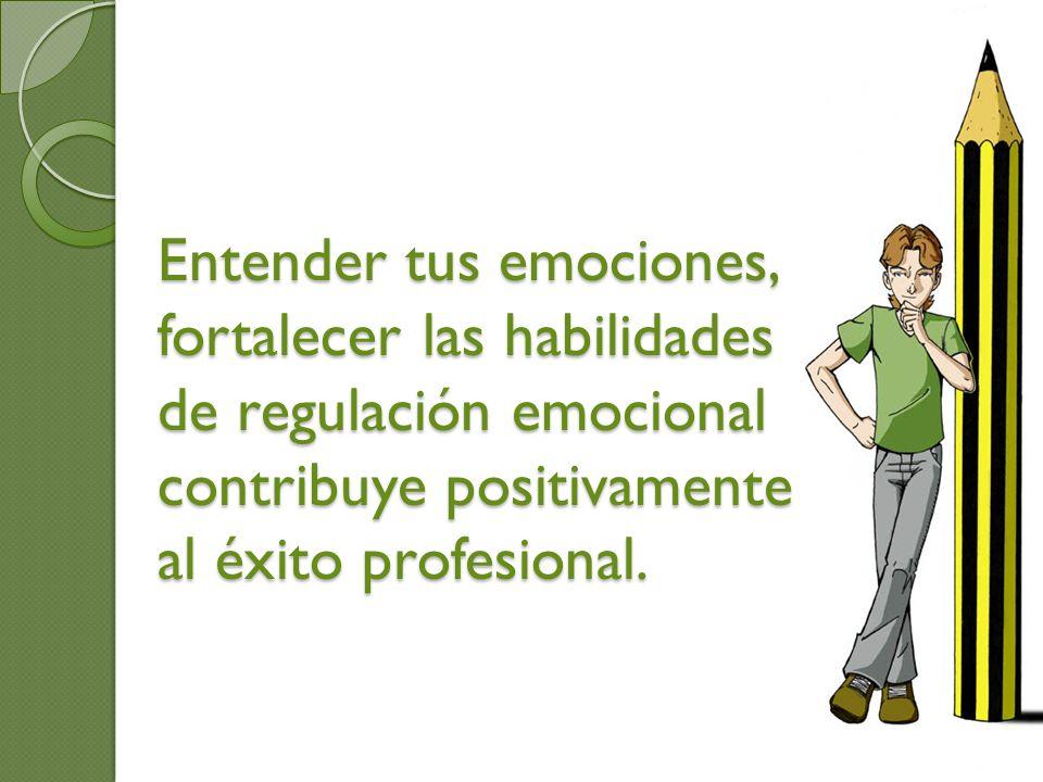 Entender tus emociones, fortalecer las habilidades de regulación emocional contribuye positivamente al éxito profesional.