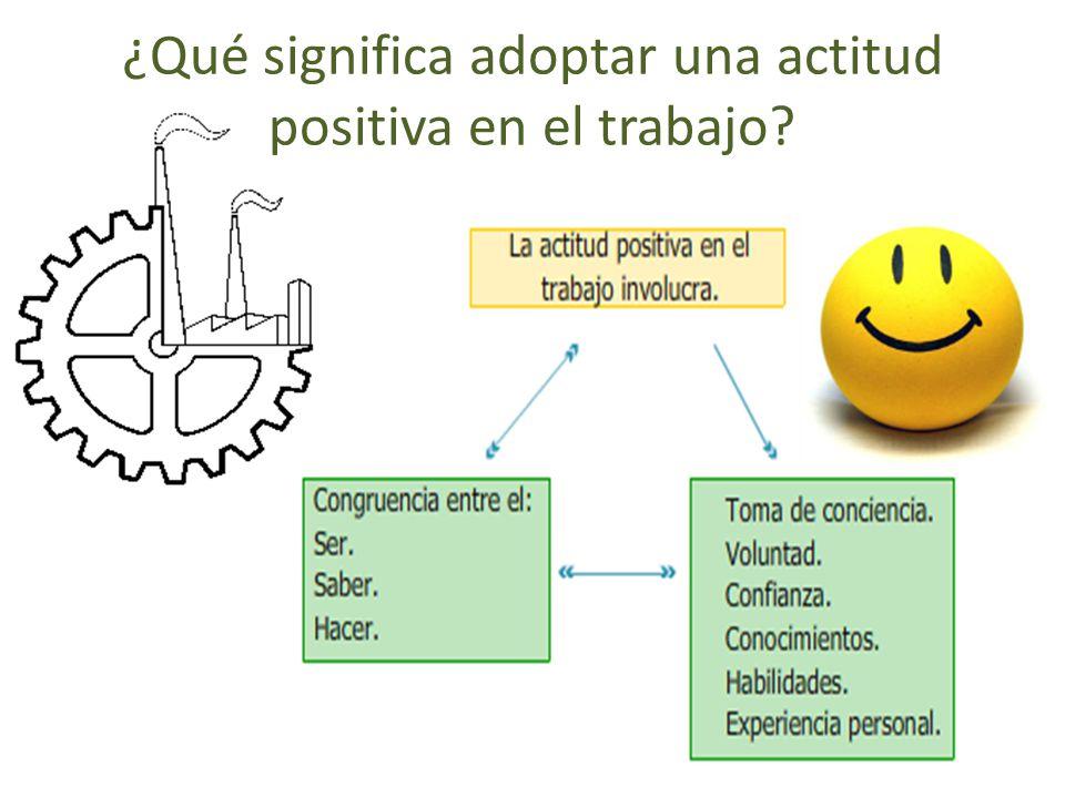¿Qué significa adoptar una actitud positiva en el trabajo