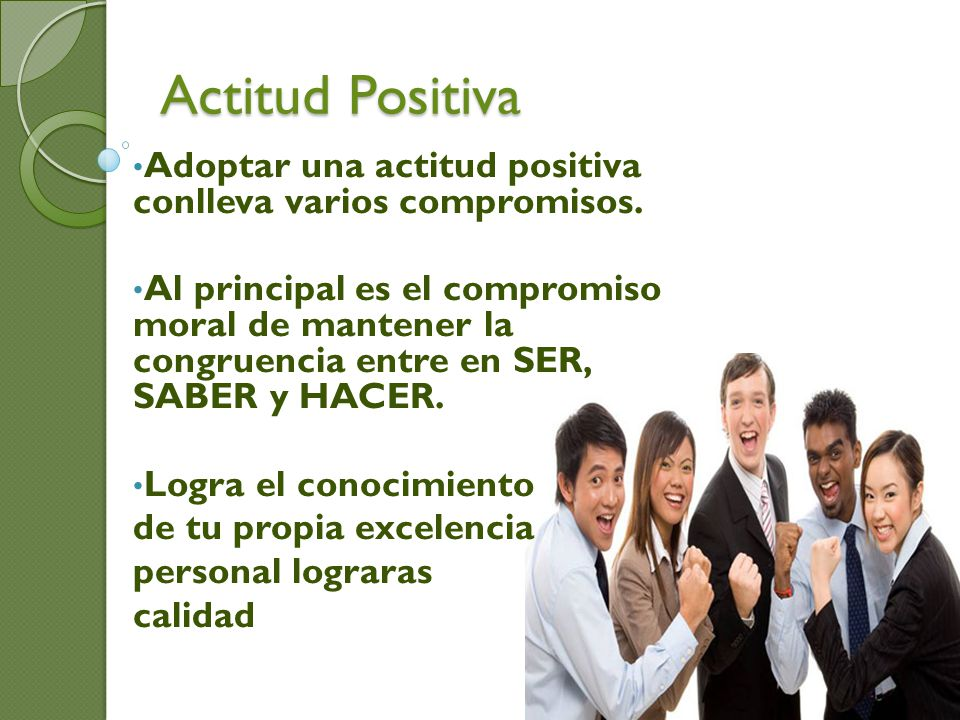 Actitud Positiva Adoptar una actitud positiva conlleva varios compromisos.