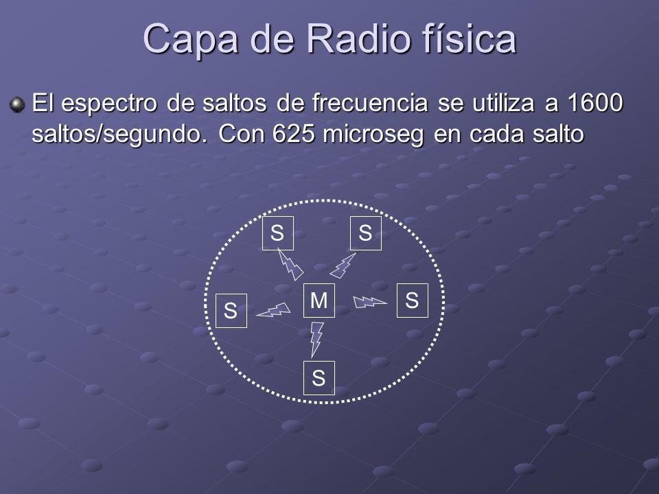 Capa de Radio física El espectro de saltos de frecuencia se utiliza a 1600 saltos/segundo. Con 625 microseg en cada salto.